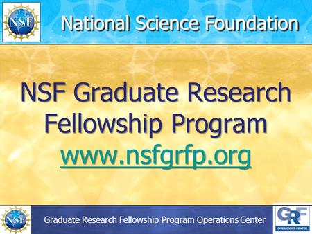 Graduate Research Fellowship Program Operations Center NSF Graduate Research Fellowship Program www.nsfgrfp.org www.nsfgrfp.org National Science Foundation.