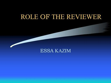 ROLE OF THE REVIEWER ESSA KAZIM. ROLE OF THE REVIEWER Refereeing or peer-review has the advantages of: –Identification of suitable scientific material.
