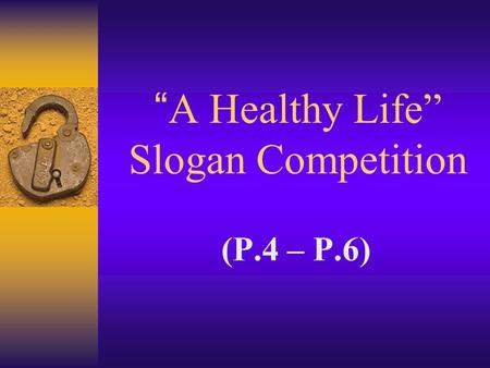 """A Healthy Life"" Slogan Competition (P.4 – P.6). Primary 4."