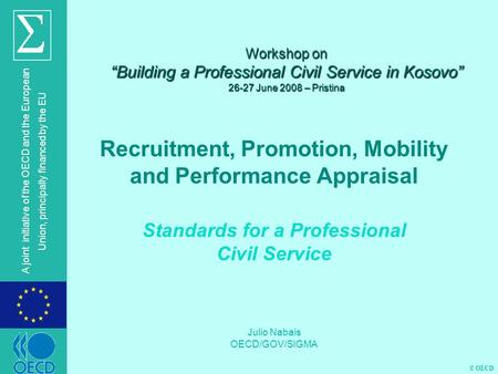 "© OECD A joint initiative of the OECD and the European Union, principally financed by the EU Workshop on ""Building a Professional Civil Service in Kosovo"""