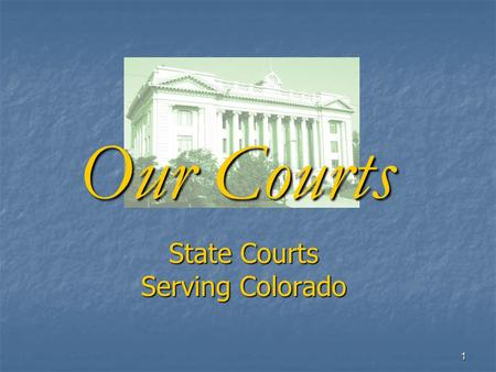 1 State Courts Serving Colorado Our Courts. 2 Our State Courts are Busy Cases Filed—FY 2007 551,197 in County Courts 189,235 in District Courts 2,548.