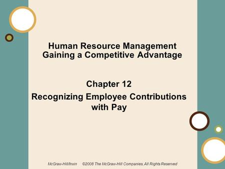 1-1 McGraw-Hill/Irwin ©2008 The McGraw-Hill Companies, All Rights Reserved Human Resource Management Gaining a Competitive Advantage Chapter 12 Recognizing.