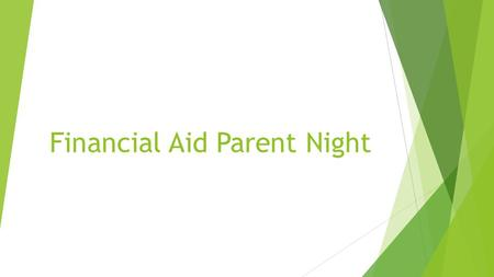 Financial Aid Parent Night. Topics We Will Cover Tonight  Types of Financial Aid  Applying and Determining Aid -Terms to know -FAFSA/TASFA  Financial.