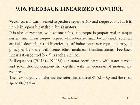 Electric Drives1 9.16. FEEDBACK LINEARIZED CONTROL Vector control was invented to produce separate flux and torque control as it is implicitely possible.