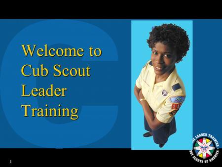 1 Welcome to Cub Scout Leader Training 2 The Webelos Den Leader.