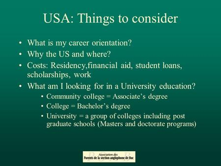 USA: Things to consider What is my career orientation? Why the US and where? Costs: Residency,financial aid, student loans, scholarships, work What am.