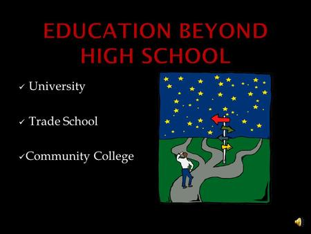 University Trade School Community College o Valuable Source of Information o Helpful web sites and more specific information links o Available to all.