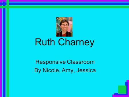 Ruth Charney Responsive Classroom By Nicole, Amy, Jessica.