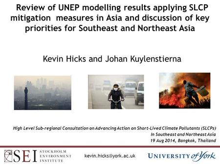 Review of UNEP modelling results applying SLCP mitigation measures in Asia and discussion of key priorities for Southeast and Northeast Asia Kevin Hicks.