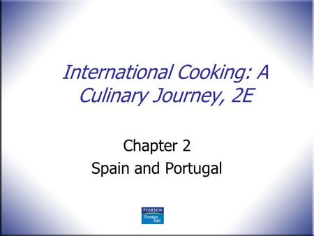 International Cooking: A Culinary Journey, 2E Chapter 2 Spain and Portugal.