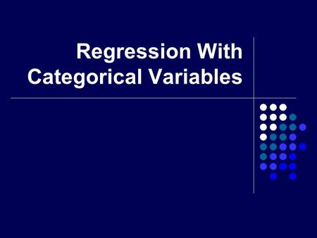 Regression With Categorical Variables. Overview Regression with Categorical Predictors Logistic Regression.