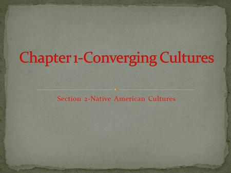 Section 2-Native American Cultures Chapter Objectives Section 2: Native American Cultures I can describe the cultures of Native American groups of the.