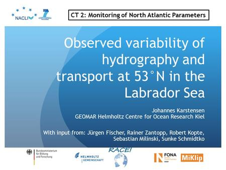 Observed variability of hydrography and transport at 53°N in the Labrador Sea Johannes Karstensen GEOMAR Helmholtz Centre for Ocean Research Kiel With.