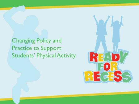 Changing Policy and Practice to Support Students' Physical Activity.