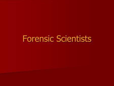 Forensic Scientists. Criminalist (CSI) Analyzes, compares, identifies, & interprets physical evidence at crime scenes.