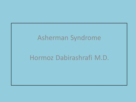 Asherman Syndrome Hormoz Dabirashrafi M.D.. Heinrich Fritsch (1927) Stamen (1946) 1948 (Joseph G.Ashenman) The focus of research in the initial: Prevalence,