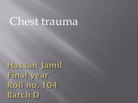 Chest trauma. 70 % deaths in road traffic accidents are due to thoracic trauma Traumas can be penetrating or blunt.