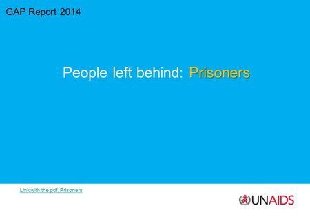 GAP Report 2014 Prisoners People left behind: Prisoners Link with the pdf, Prisoners.
