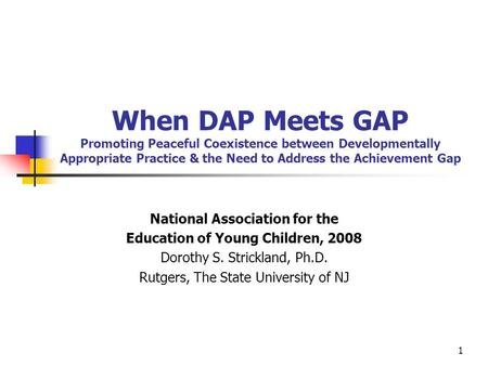 1 When DAP Meets GAP Promoting Peaceful Coexistence between Developmentally Appropriate Practice & the Need to Address the Achievement Gap National Association.