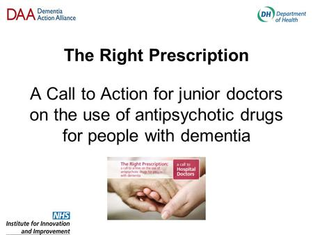 The Right Prescription A Call to Action for junior doctors on the use of antipsychotic drugs for people with dementia.