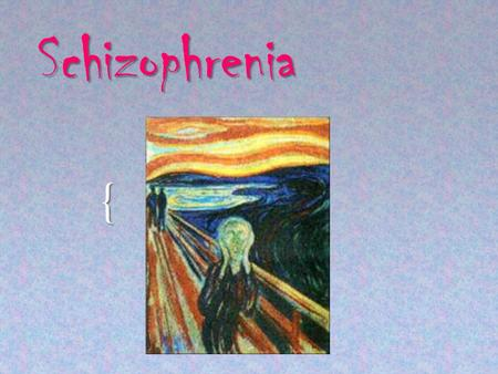 { Schizophrenia. How Prevalent?  About 1 in every 100 people are diagnosed with schizophrenia.