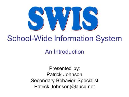 School-Wide Information System An Introduction Presented by: Patrick Johnson Secondary Behavior Specialist