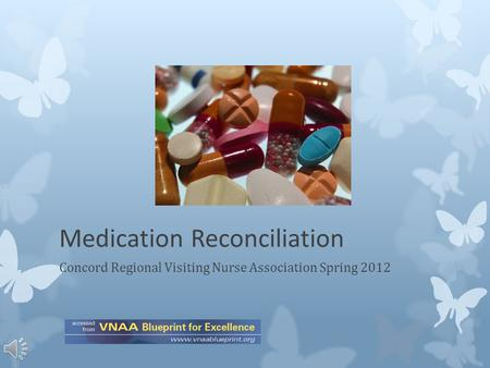 Medication Reconciliation Concord Regional Visiting Nurse Association Spring 2012.