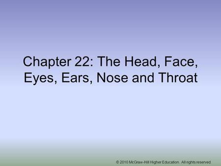 © 2010 McGraw-Hill Higher Education. All rights reserved. Chapter 22: The Head, Face, Eyes, Ears, Nose and Throat.