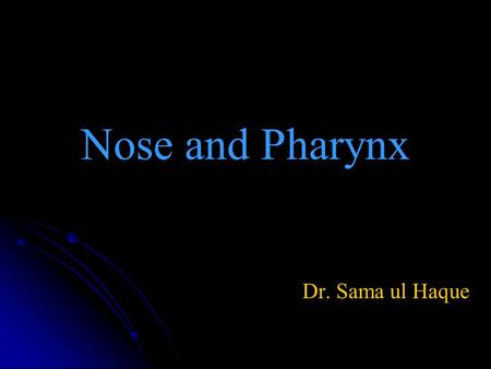 Nose and Pharynx Dr. Sama ul Haque. Objectives   Discuss the anatomical structure of nose.   Define Paranasal sinuses.   Describe the anatomical.