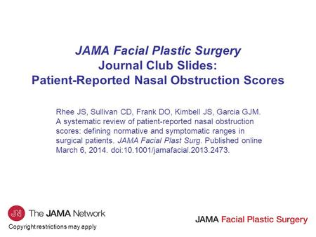 Copyright restrictions may apply JAMA Facial Plastic Surgery Journal Club Slides: Patient-Reported Nasal Obstruction Scores Rhee JS, Sullivan CD, Frank.