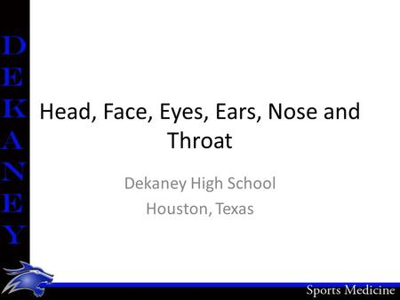 Head, Face, Eyes, Ears, Nose and Throat Dekaney High School Houston, Texas.
