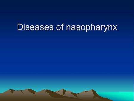 Diseases of nasopharynx. DEFINITION of PHARYNX The pharynx is that part of the digestive tube which is placed behind the nasal cavities, mouth, and larynx.