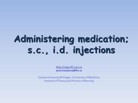 Administering medication; s.c., i.d. injections  Charles University in Prague, 1st Faculty of Medicine, Institute.