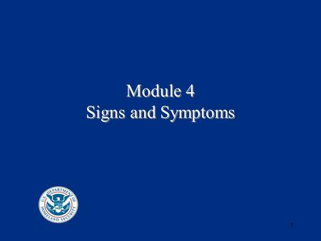 1 Module 4 Signs and Symptoms. 2 Situation Assessment Known information regarding the chemical release Recognition of the event based on signs and symptoms.