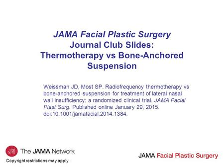 Copyright restrictions may apply JAMA Facial Plastic Surgery Journal Club Slides: Thermotherapy vs Bone-Anchored Suspension Weissman JD, Most SP. Radiofrequency.