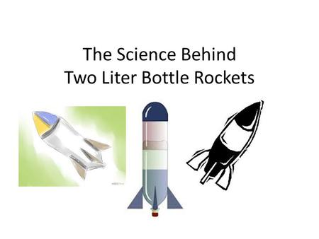 The Science Behind Two Liter Bottle Rockets