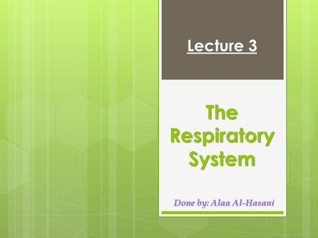 The Respiratory System Lecture 3 Done by: Alaa Al-Hasani.