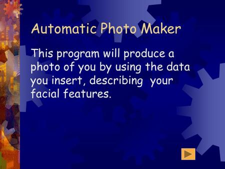 Automatic Photo Maker This program will produce a photo of you by using the data you insert, describing your facial features.