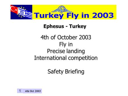 4th Oct 2003 1 Ephesus - Turkey 4th of October 2003 Fly in Precise landing International competition Safety Briefing.