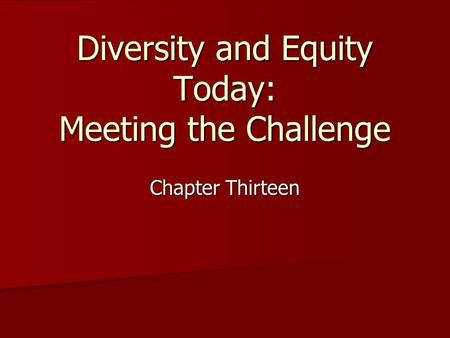 Diversity and Equity Today: Meeting the Challenge Chapter Thirteen.
