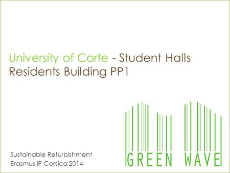 University of Corte - Student Halls Residents Building PP1 Sustainable Refurbishment Erasmus IP Corsica 2014.
