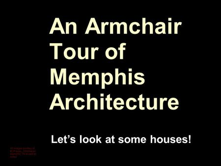 An Armchair Tour of Memphis Architecture Let's look at some houses! All images courtesy of BCPresley, 2009 taken Memphis, TN except as noted.