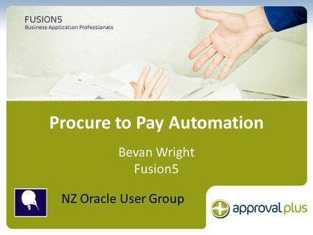 The most comprehensive Oracle applications & technology content under one roof Procure to Pay Automation Bevan Wright Fusion5 NZ Oracle User Group.