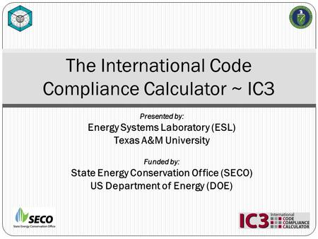 Presented by: Energy Systems Laboratory (ESL) Texas A&M University Funded by: State Energy Conservation Office (SECO) US Department of Energy (DOE) The.