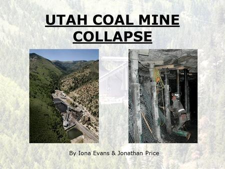 UTAH COAL MINE COLLAPSE By Iona Evans & Jonathan Price.