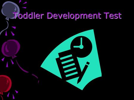 Toddler Development Test. Motor Skills Develop from simple to complex. Develops from head to toe. The coordinated movements of body parts. When a child.