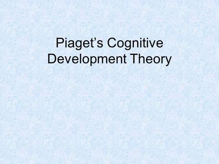 Piaget's Cognitive Development <strong>Theory</strong>. Who was Piaget? Jean Piaget was born in 1896 in Neuchâtel, Switzerland, and died in 1980 in Geneva, Switzerland.