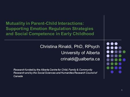 1 Christina Rinaldi, PhD, RPsych University of Alberta Research funded by the Alberta Centre for Child, Family & Community Research.
