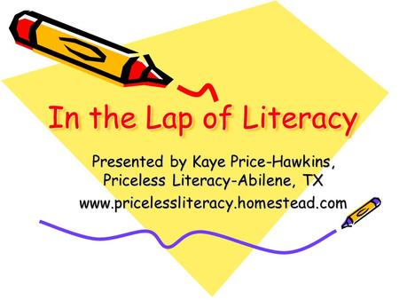 In the Lap of Literacy Presented by Kaye Price-Hawkins, Priceless Literacy-Abilene, TX www.pricelessliteracy.homestead.com.