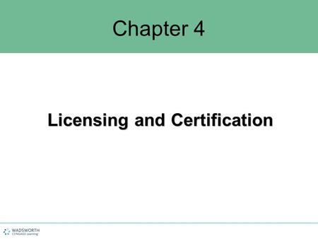 Chapter 4 Licensing and Certification. Chapter Objectives 1.Understand the purpose of licensing 2.Identify the steps in the licensing process 3.Understand.